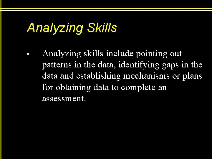 Analyzing Skills • Analyzing skills include pointing out patterns in the data, identifying gaps