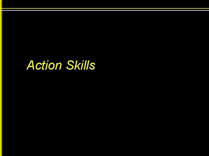 Action Skills