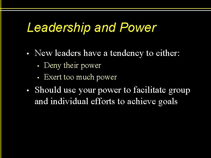 Leadership and Power • New leaders have a tendency to either: • • •