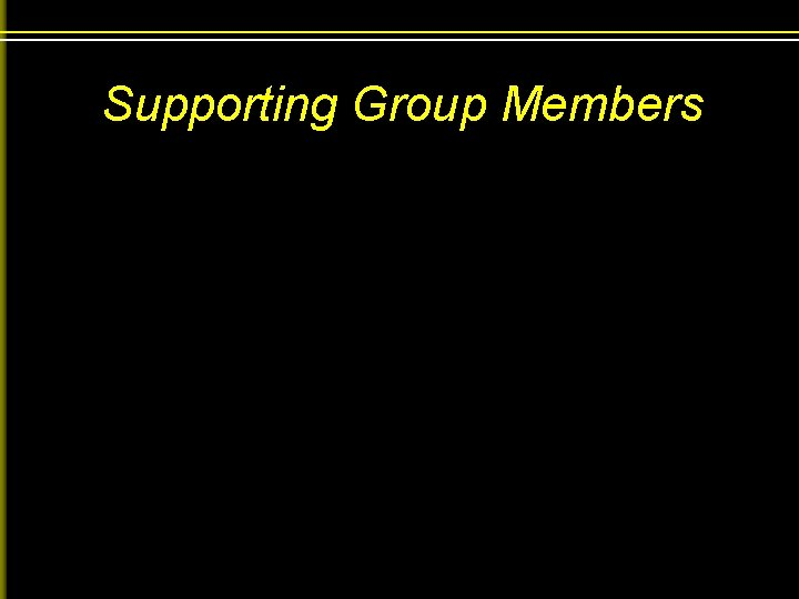 Supporting Group Members