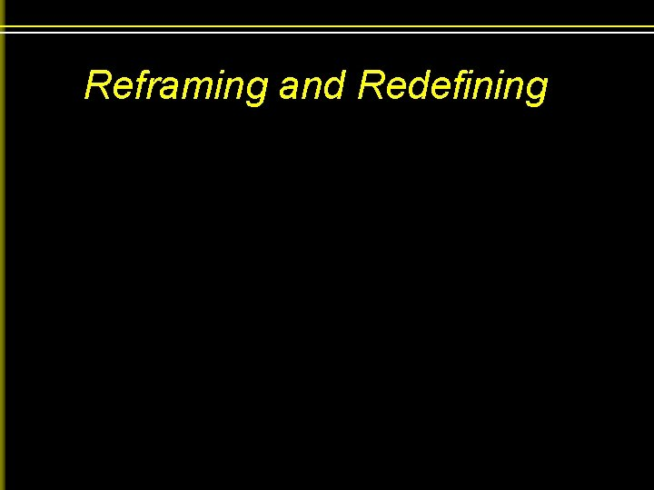 Reframing and Redefining