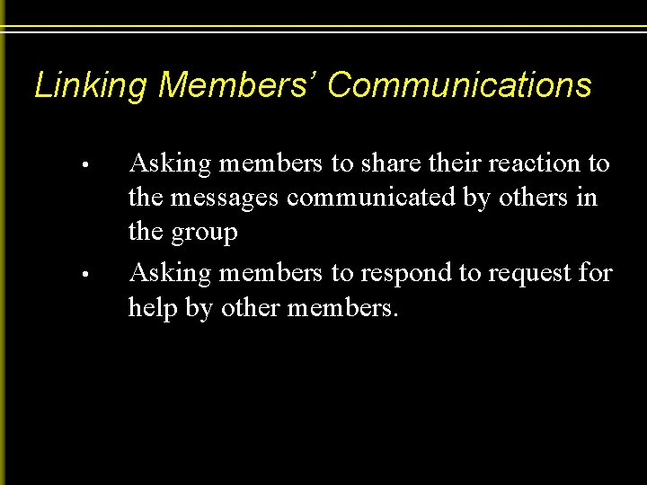 Linking Members' Communications • • Asking members to share their reaction to the messages
