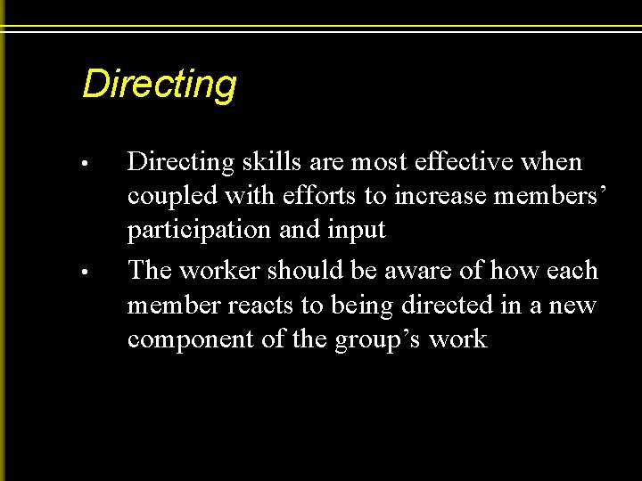 Directing • • Directing skills are most effective when coupled with efforts to increase