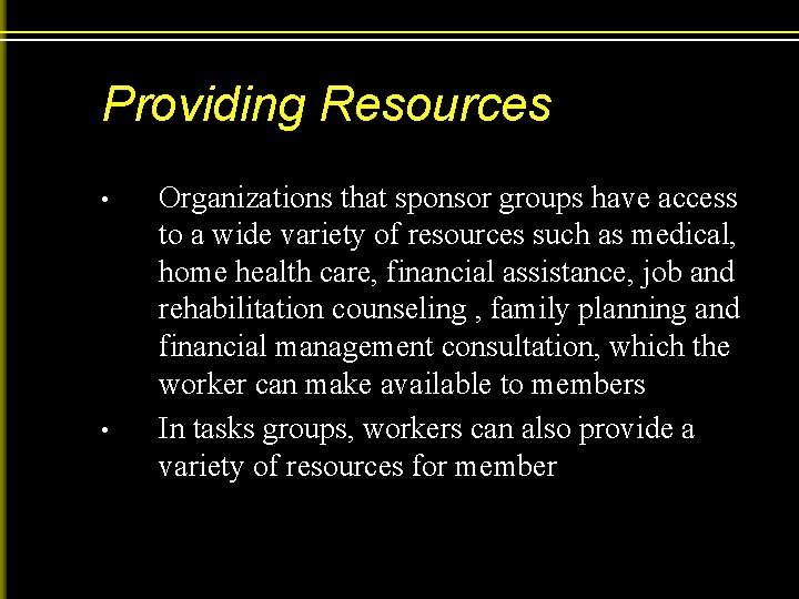 Providing Resources • • Organizations that sponsor groups have access to a wide variety