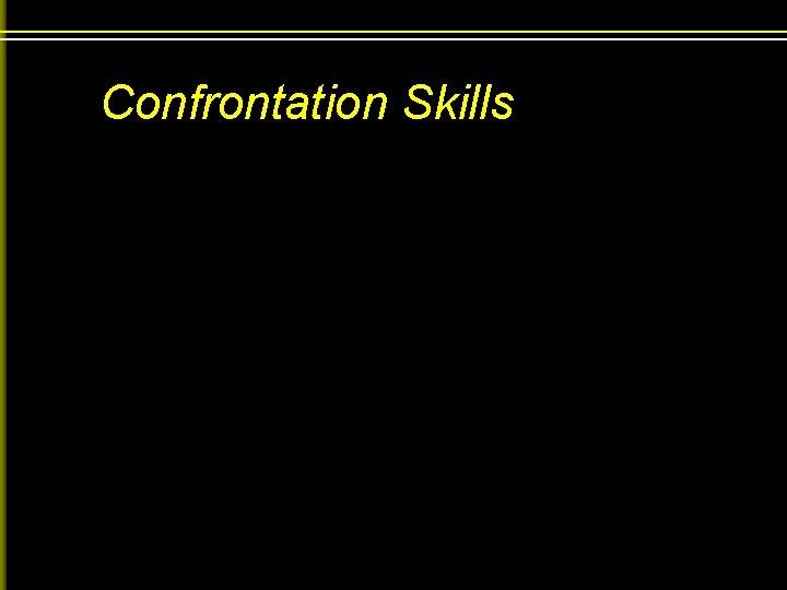 Confrontation Skills