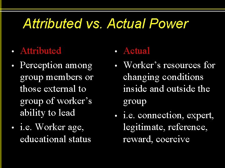 Attributed vs. Actual Power • • • Attributed Perception among group members or those