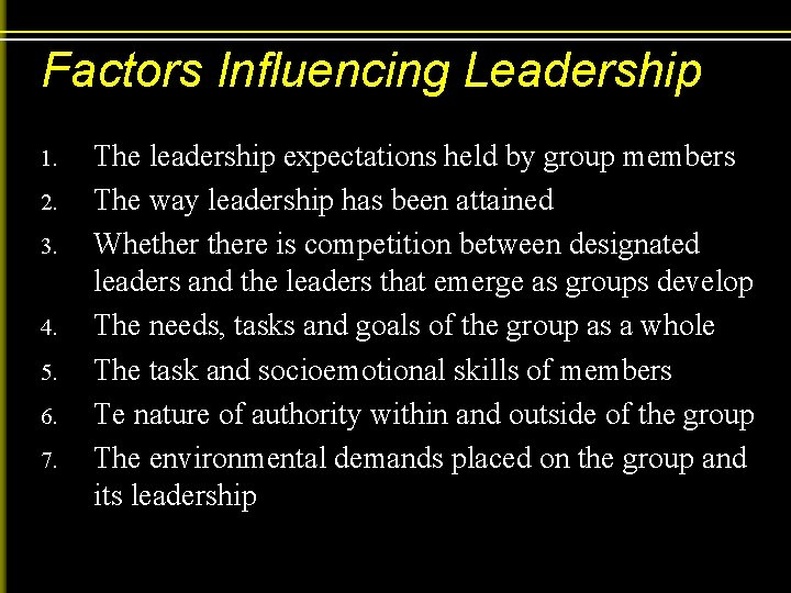 Factors Influencing Leadership 1. 2. 3. 4. 5. 6. 7. The leadership expectations held