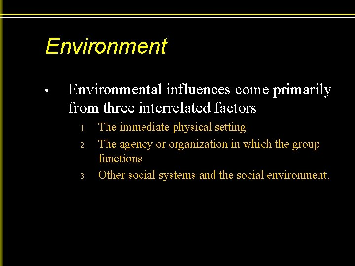 Environment • Environmental influences come primarily from three interrelated factors 1. 2. 3. The