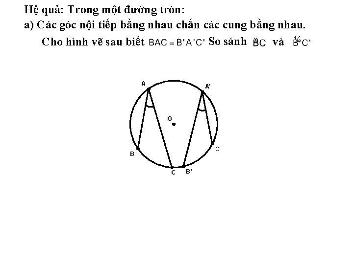 Hệ quả: Trong một đường tròn: a) Các góc nội tiếp bằng nhau chắn