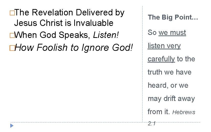�The Revelation Delivered by Jesus Christ is Invaluable �When God Speaks, Listen! �How Foolish