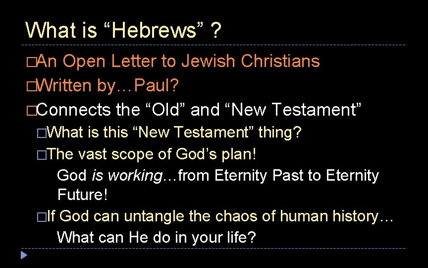 """What is """"Hebrews"""" ? �An Open Letter to Jewish Christians �Written by…Paul? �Connects the"""