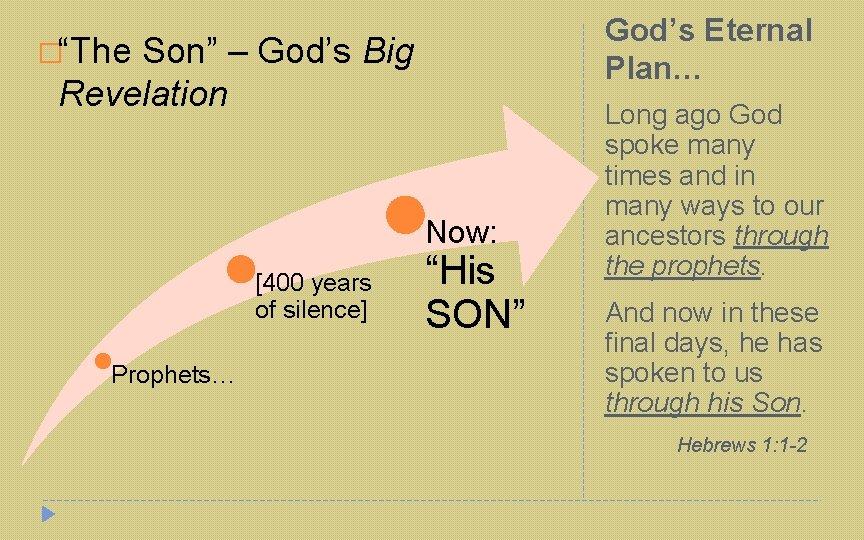 "God's Eternal Plan… �""The Son"" – God's Big Revelation Now: [400 years of silence]"