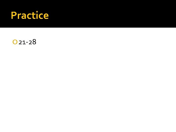 Practice 21 -28