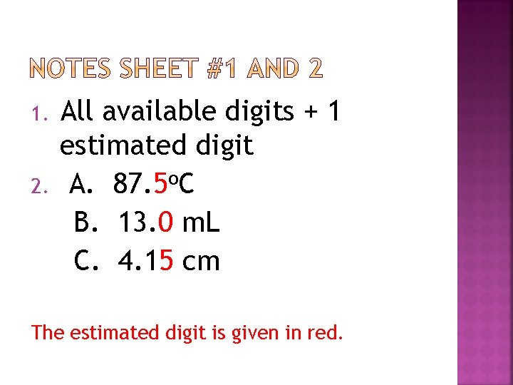 1. 2. All available digits + 1 estimated digit A. 87. 5 o. C