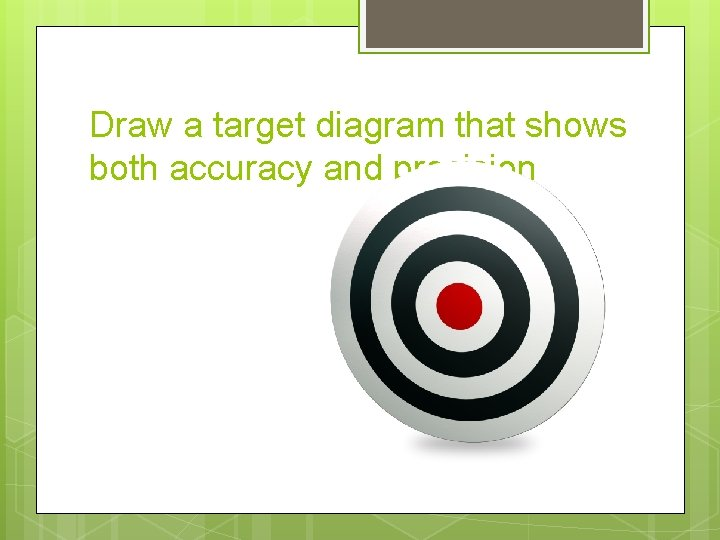 Draw a target diagram that shows both accuracy and precision