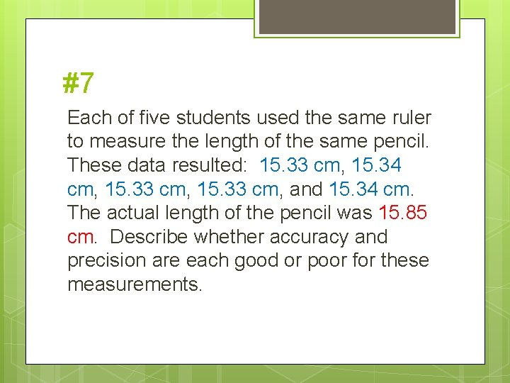 #7 Each of five students used the same ruler to measure the length of