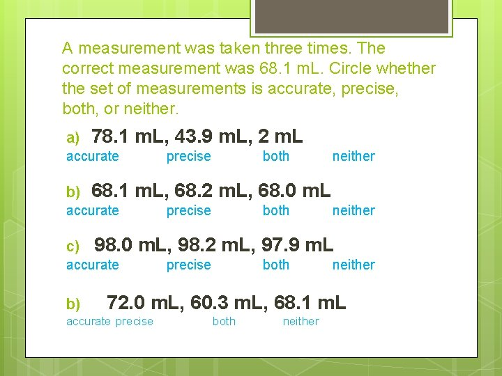 A measurement was taken three times. The correct measurement was 68. 1 m. L.