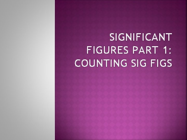 SIGNIFICANT FIGURES PART 1: COUNTING SIG FIGS