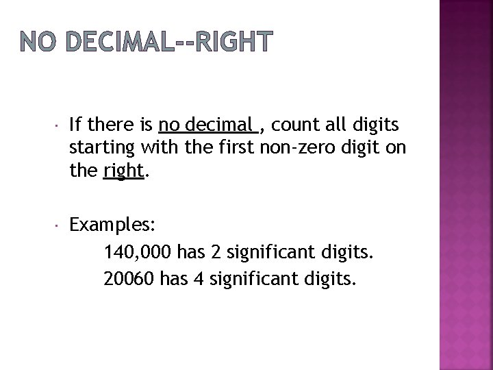 NO DECIMAL--RIGHT If there is no decimal , count all digits starting with the