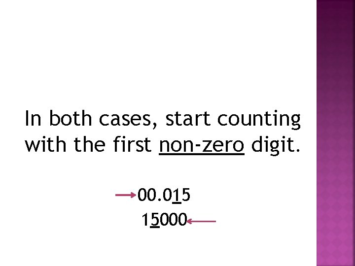 In both cases, start counting with the first non-zero digit. 00. 015 15000