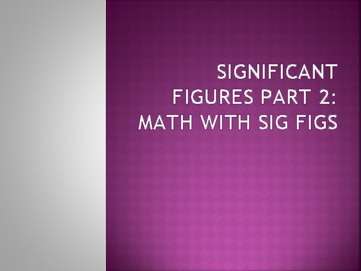 SIGNIFICANT FIGURES PART 2: MATH WITH SIG FIGS