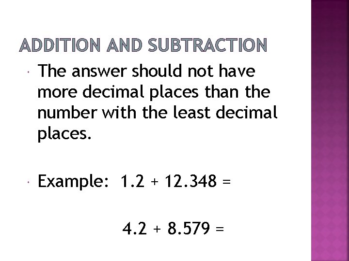 ADDITION AND SUBTRACTION The answer should not have more decimal places than the number