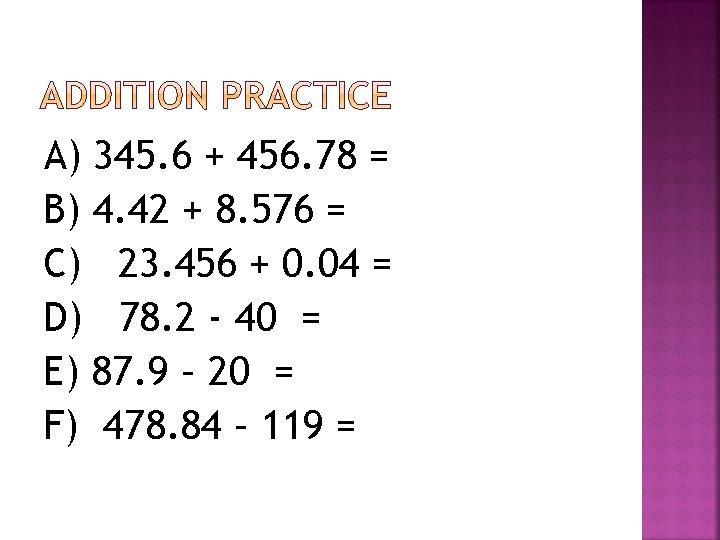 A) 345. 6 + 456. 78 = B) 4. 42 + 8. 576 =