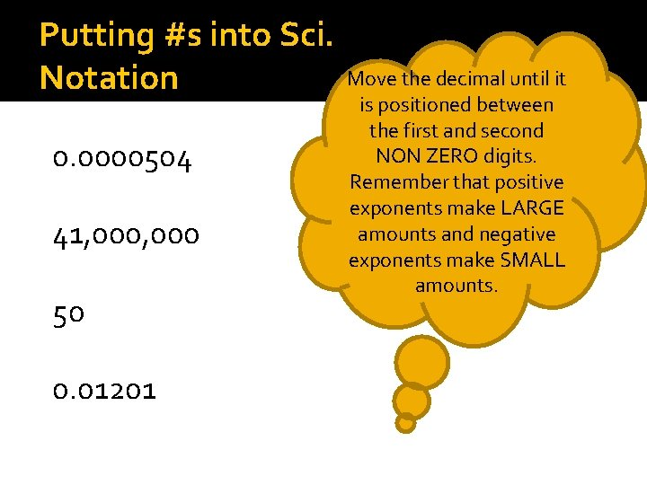 Putting #s into Sci. Notation 0. 0000504 41, 000 50 0. 01201 Move the