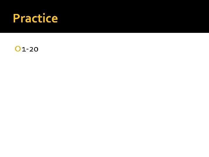 Practice 1 -20