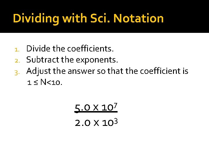 Dividing with Sci. Notation Divide the coefficients. Subtract the exponents. Adjust the answer so