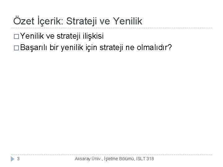 Özet İçerik: Strateji ve Yenilik � Yenilik ve strateji ilişkisi � Başarılı bir yenilik