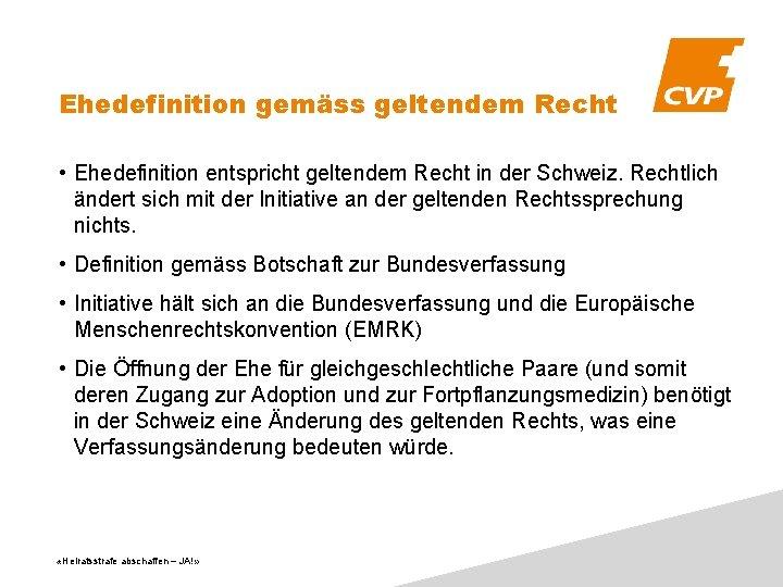 Ehedefinition gemäss geltendem Recht • Ehedefinition entspricht geltendem Recht in der Schweiz. Rechtlich ändert