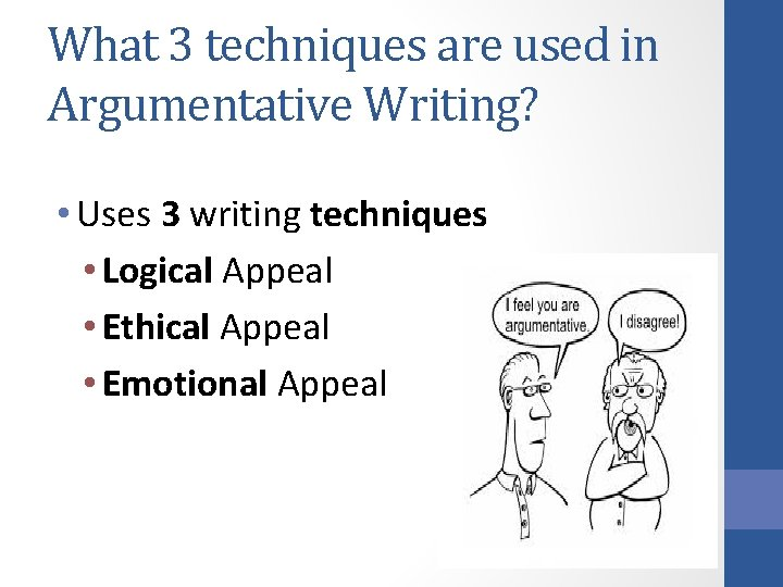 What 3 techniques are used in Argumentative Writing? • Uses 3 writing techniques •