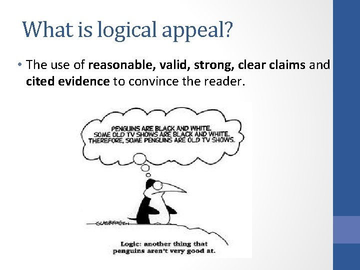 What is logical appeal? • The use of reasonable, valid, strong, clear claims and