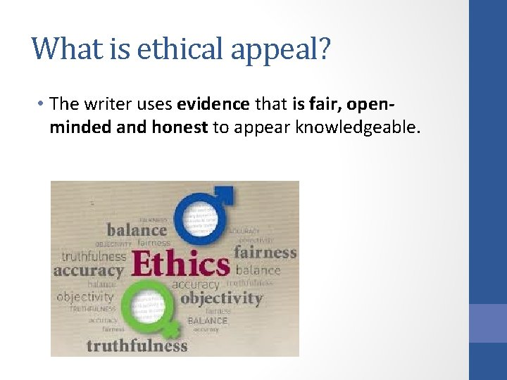 What is ethical appeal? • The writer uses evidence that is fair, openminded and