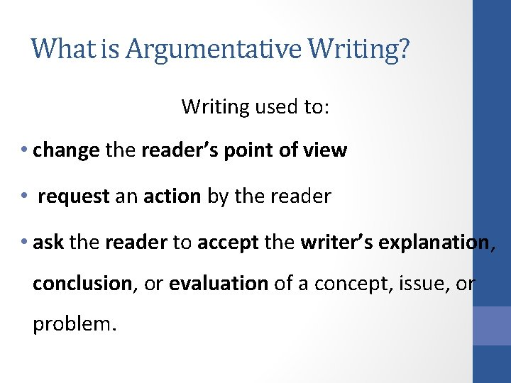 What is Argumentative Writing? Writing used to: • change the reader's point of view