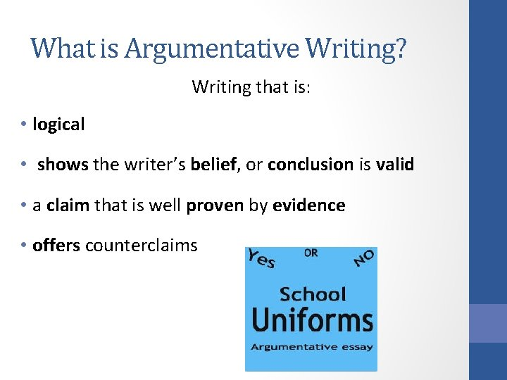 What is Argumentative Writing? Writing that is: • logical • shows the writer's belief,