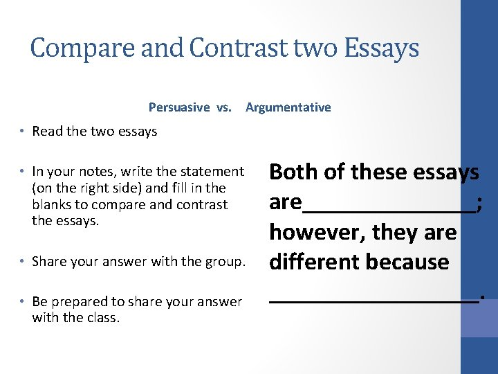 Compare and Contrast two Essays Persuasive vs. Argumentative • Read the two essays •