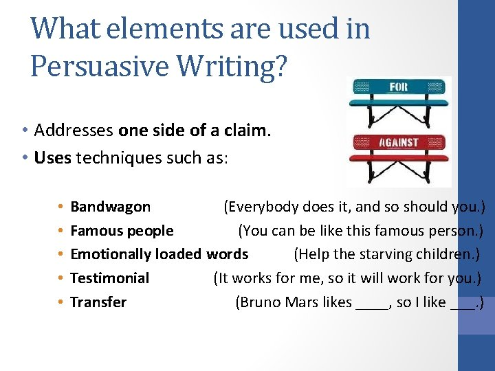 What elements are used in Persuasive Writing? • Addresses one side of a claim.
