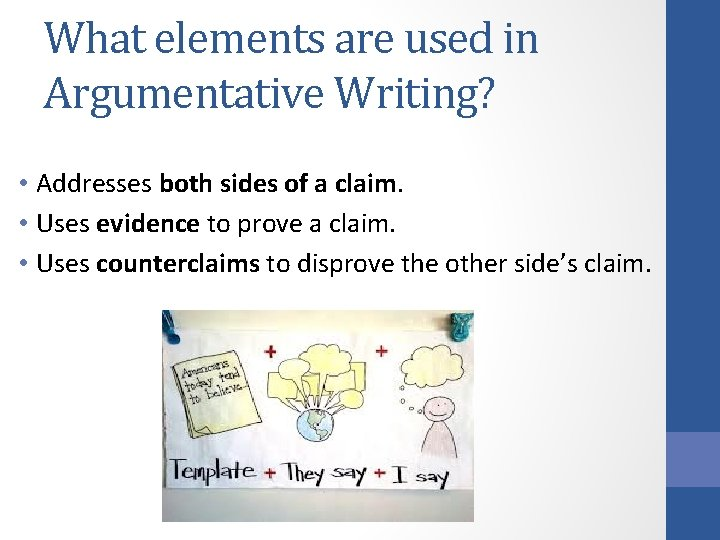 What elements are used in Argumentative Writing? • Addresses both sides of a claim.