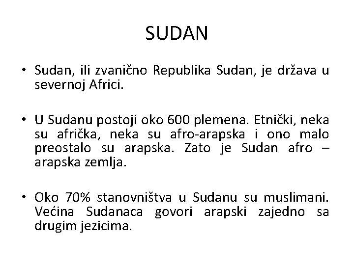 SUDAN • Sudan, ili zvanično Republika Sudan, je država u severnoj Africi. • U