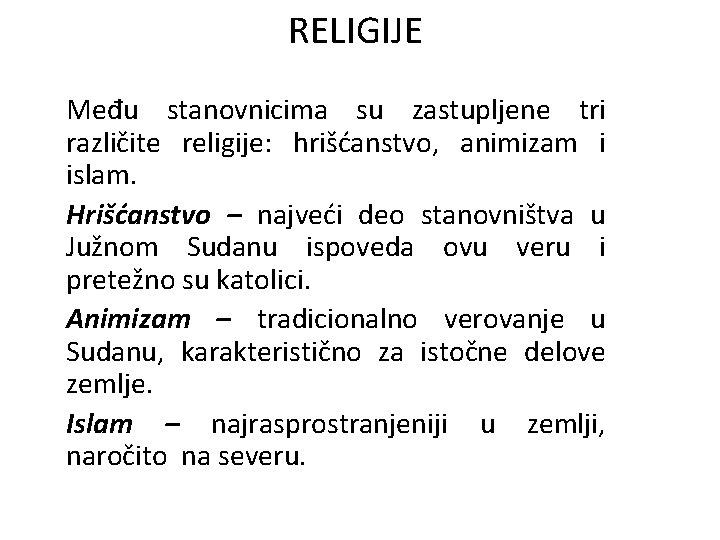 RELIGIJE Među stanovnicima su zastupljene tri različite religije: hrišćanstvo, animizam i islam. Hrišćanstvo –