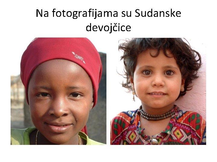 Na fotografijama su Sudanske devojčice
