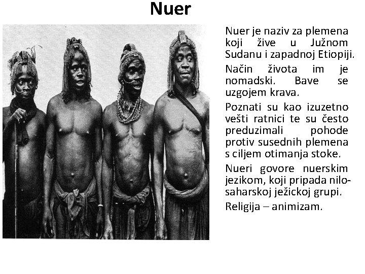 Nuer je naziv za plemena koji žive u Južnom Sudanu i zapadnoj Etiopiji. Način
