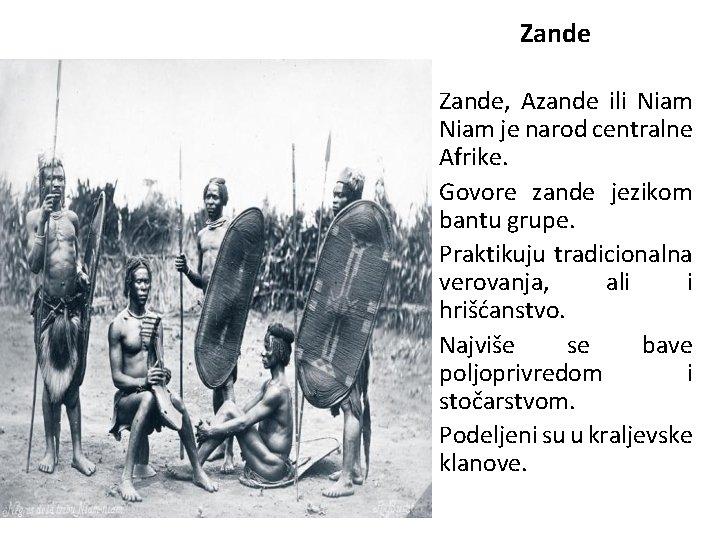 Zande, Azande ili Niam je narod centralne Afrike. Govore zande jezikom bantu grupe. Praktikuju