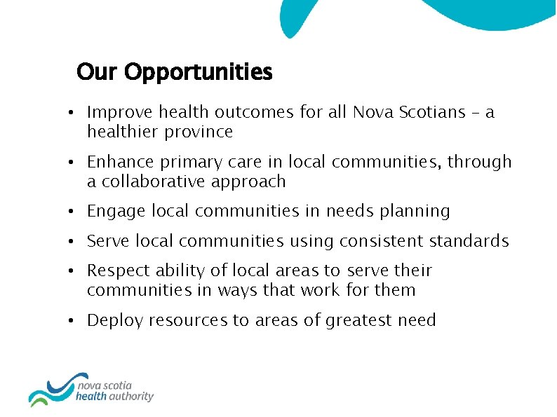 Our Opportunities • Improve health outcomes for all Nova Scotians – a healthier province