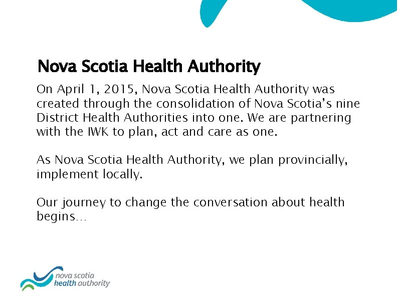 Nova Scotia Health Authority On April 1, 2015, Nova Scotia Health Authority was created