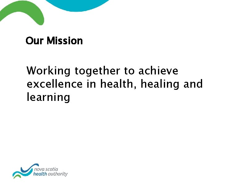 Our Mission Working together to achieve excellence in health, healing and learning