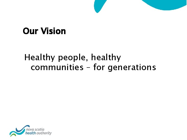 Our Vision Healthy people, healthy communities – for generations