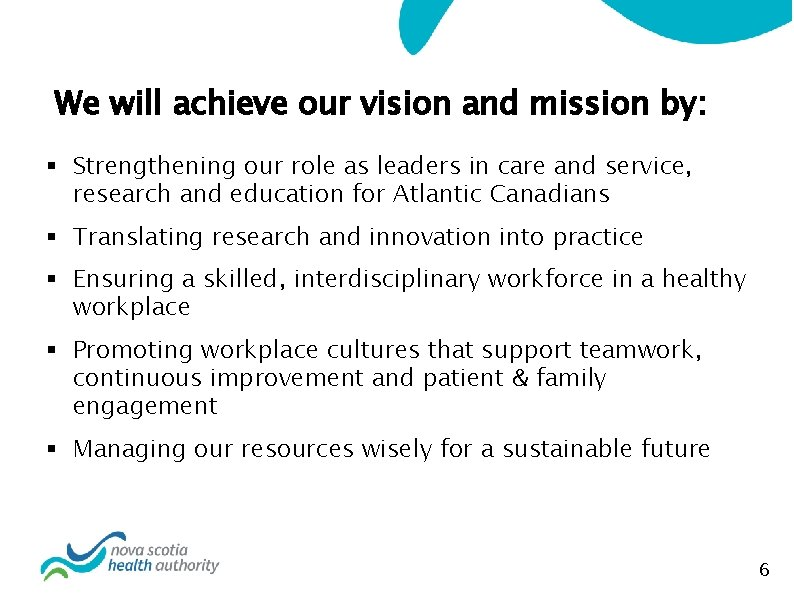 We will achieve our vision and mission by: § Strengthening our role as leaders
